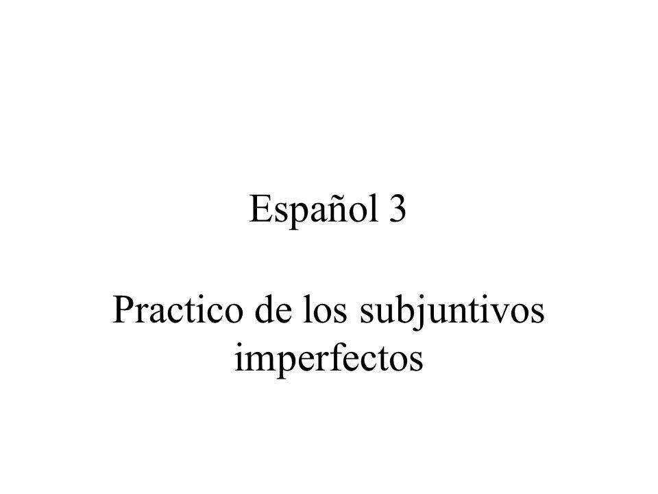 Español 3 Practico de los subjuntivos imperfectos