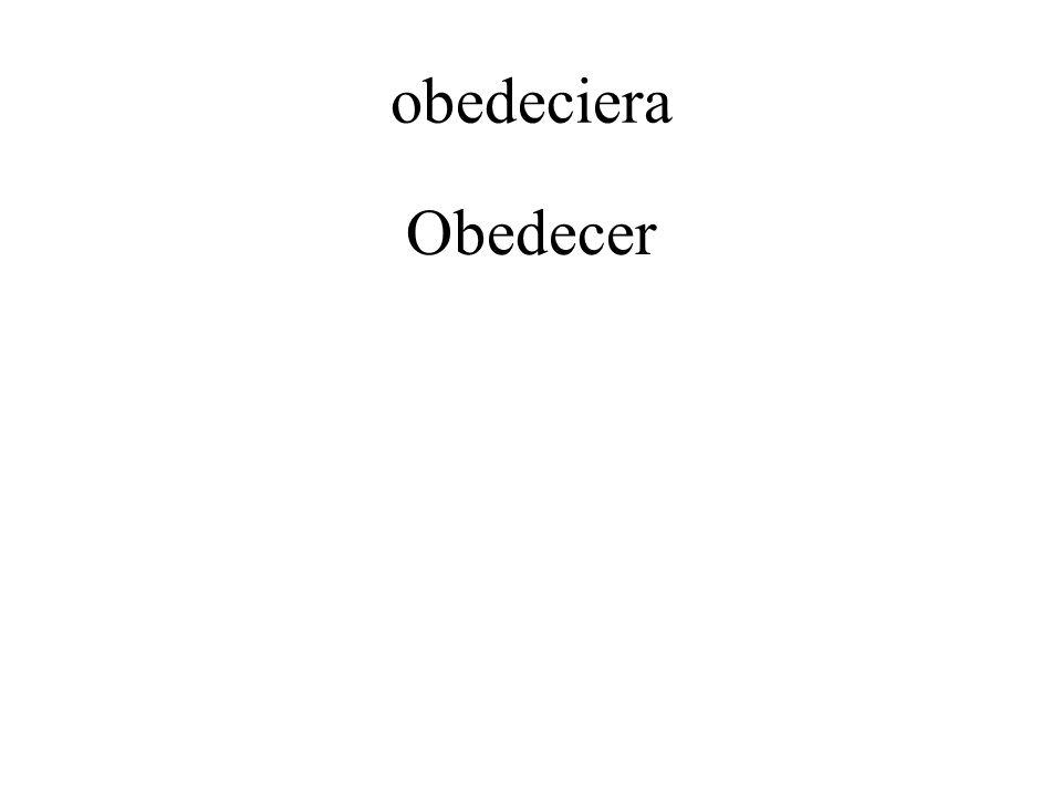 obedeciera Obedecer