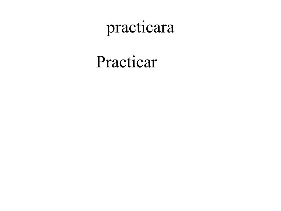 practicara Practicar
