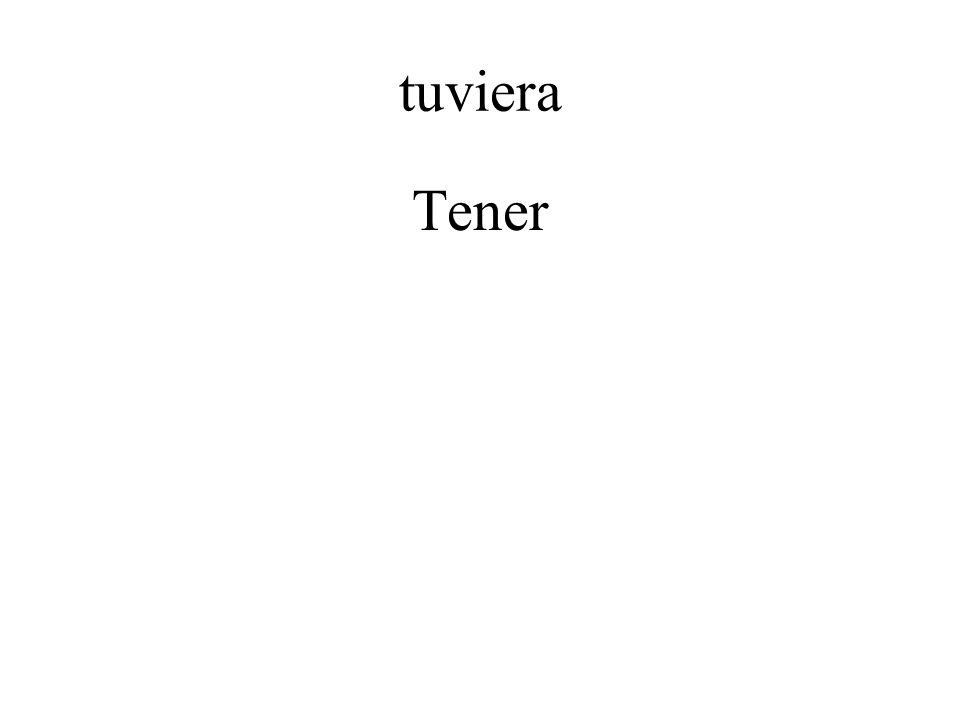 tuviera Tener