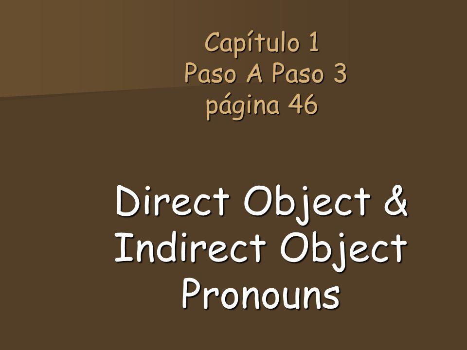 Capítulo 1 Paso A Paso 3 página 46 Direct Object & Indirect Object Pronouns