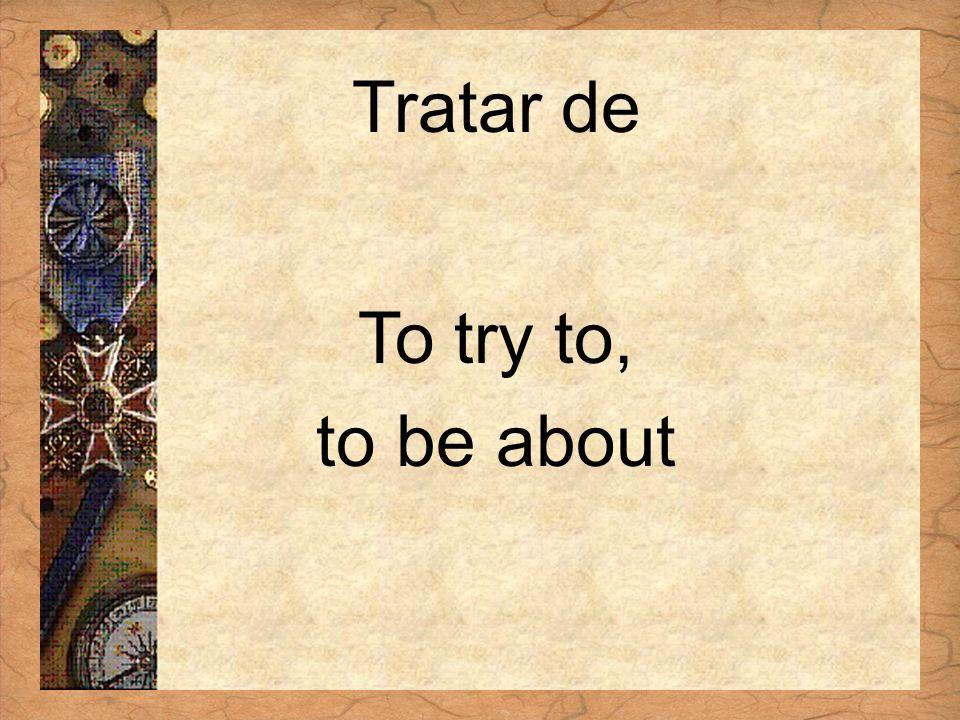Español 3 Tema para investigar Capítulo 3 Páginas 102-103 Tratar de To try to, to be about