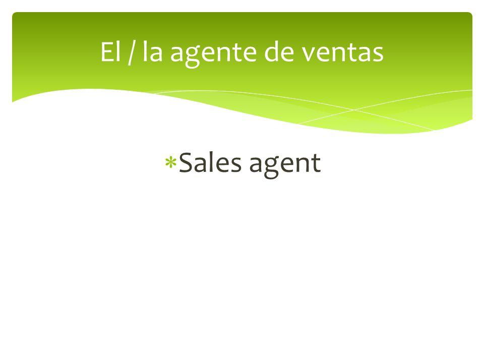 Sales agent El / la agente de ventas