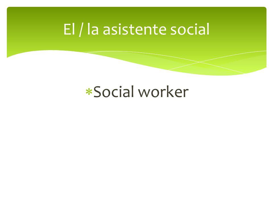 Social worker El / la asistente social