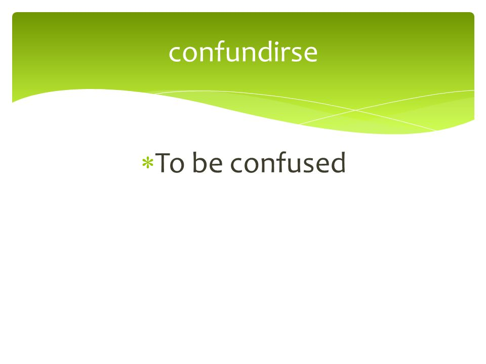 To be confused confundirse
