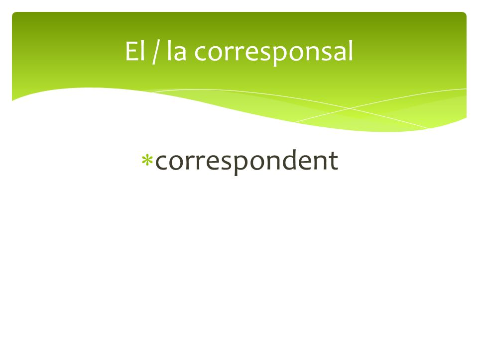 correspondent El / la corresponsal