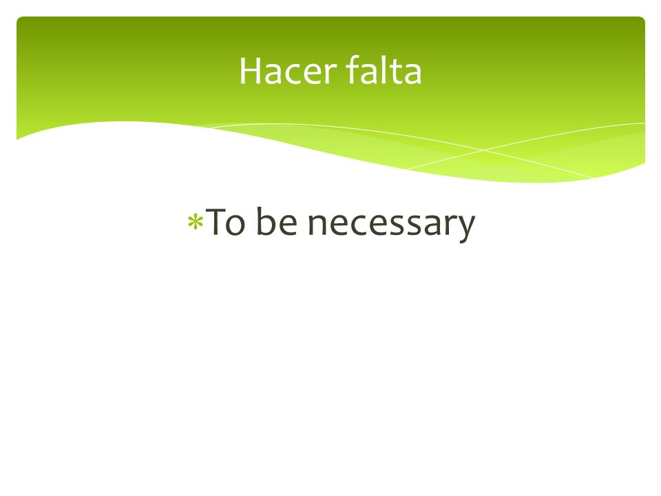 To be necessary Hacer falta