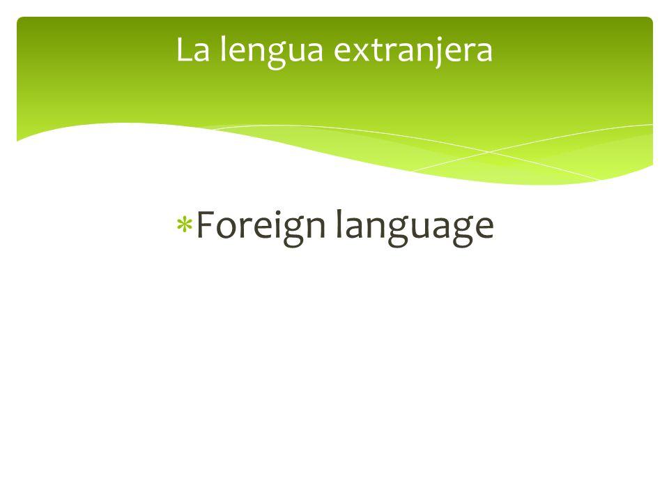 Foreign language La lengua extranjera
