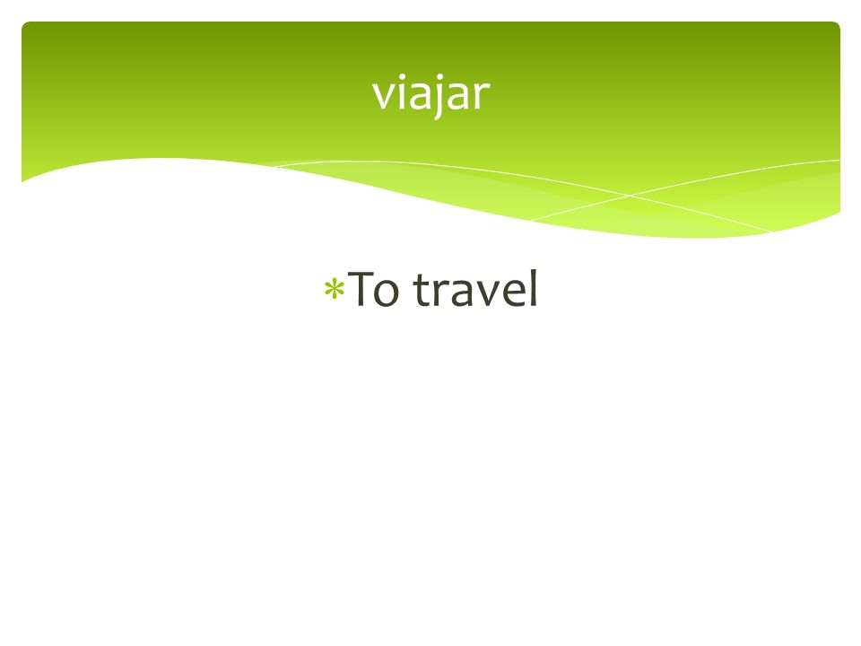 To travel viajar