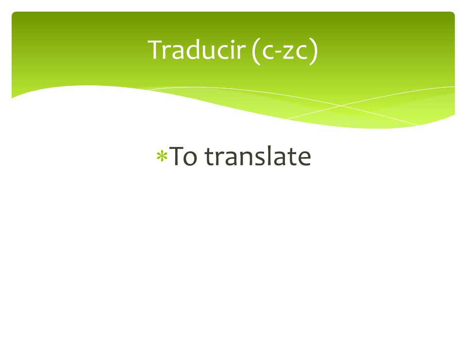 To translate Traducir (c-zc)