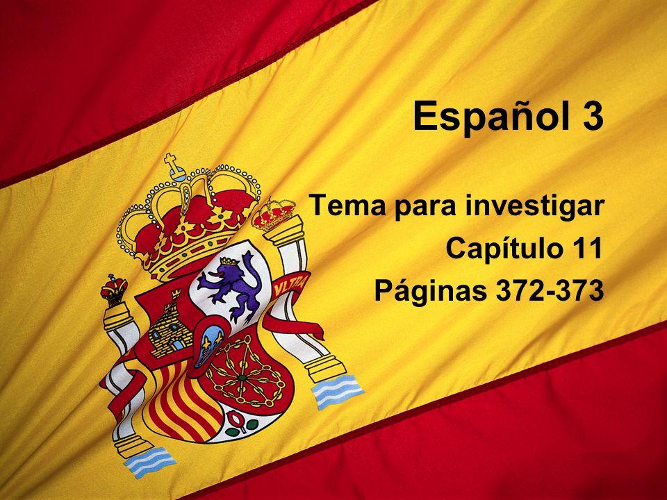 Español 3 Tema para investigar Capítulo 11 Páginas 372-373