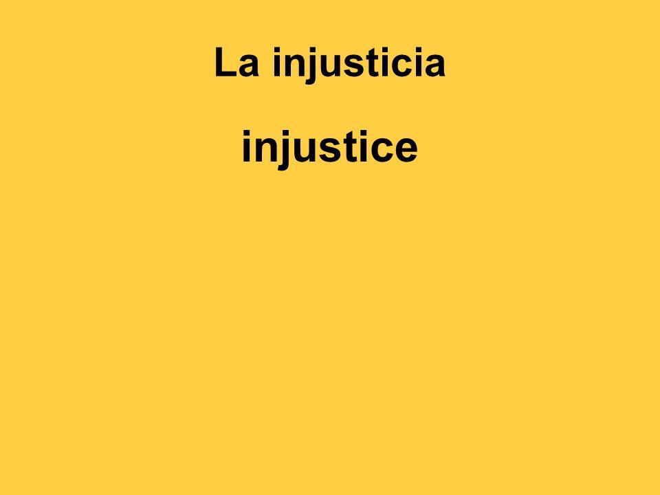 La injusticia injustice