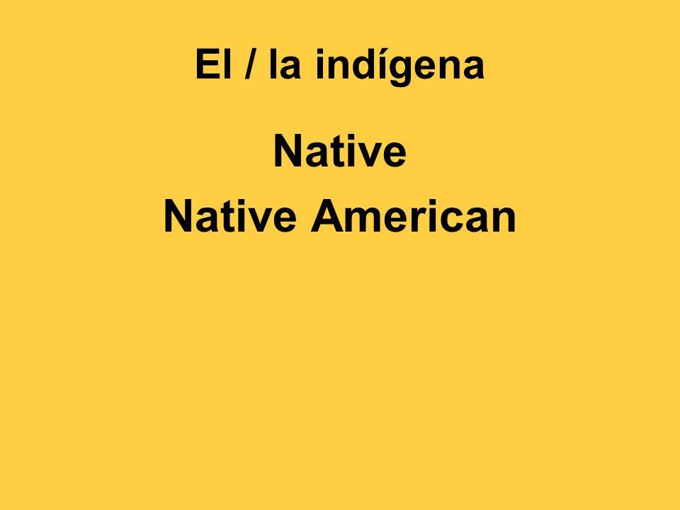 El / la indígena Native Native American