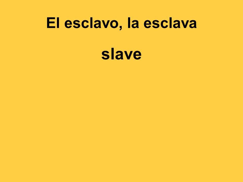 El esclavo, la esclava slave