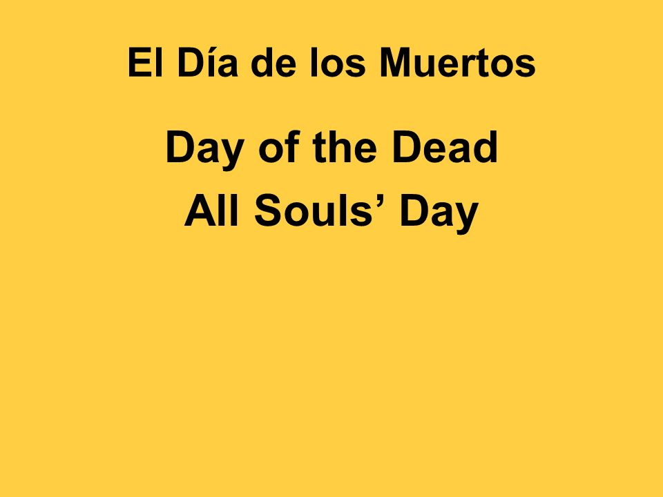 El Día de los Muertos Day of the Dead All Souls Day