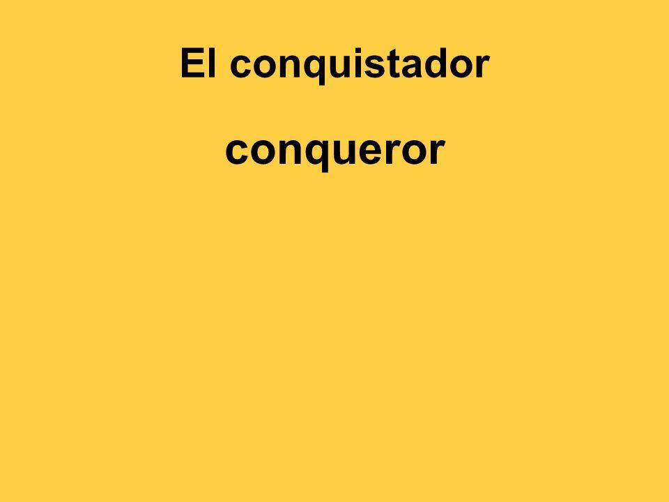El conquistador conqueror