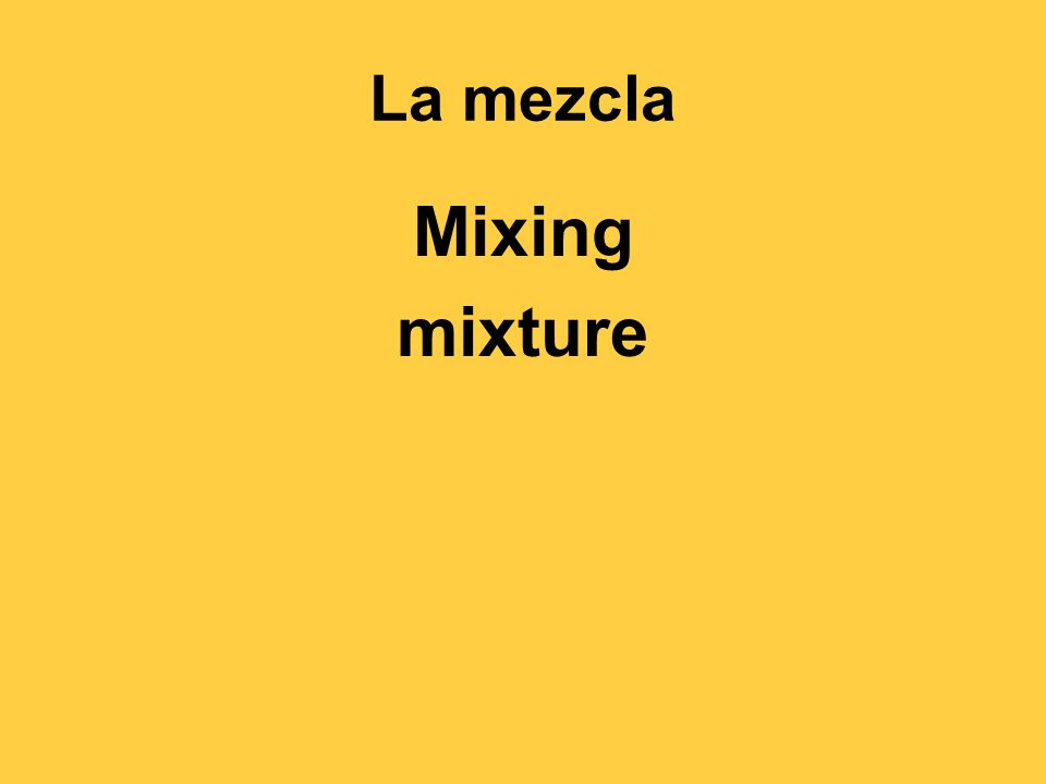 La mezcla Mixing mixture