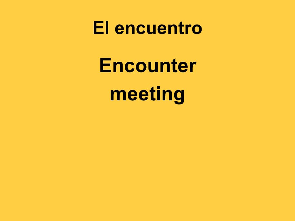 El encuentro Encounter meeting
