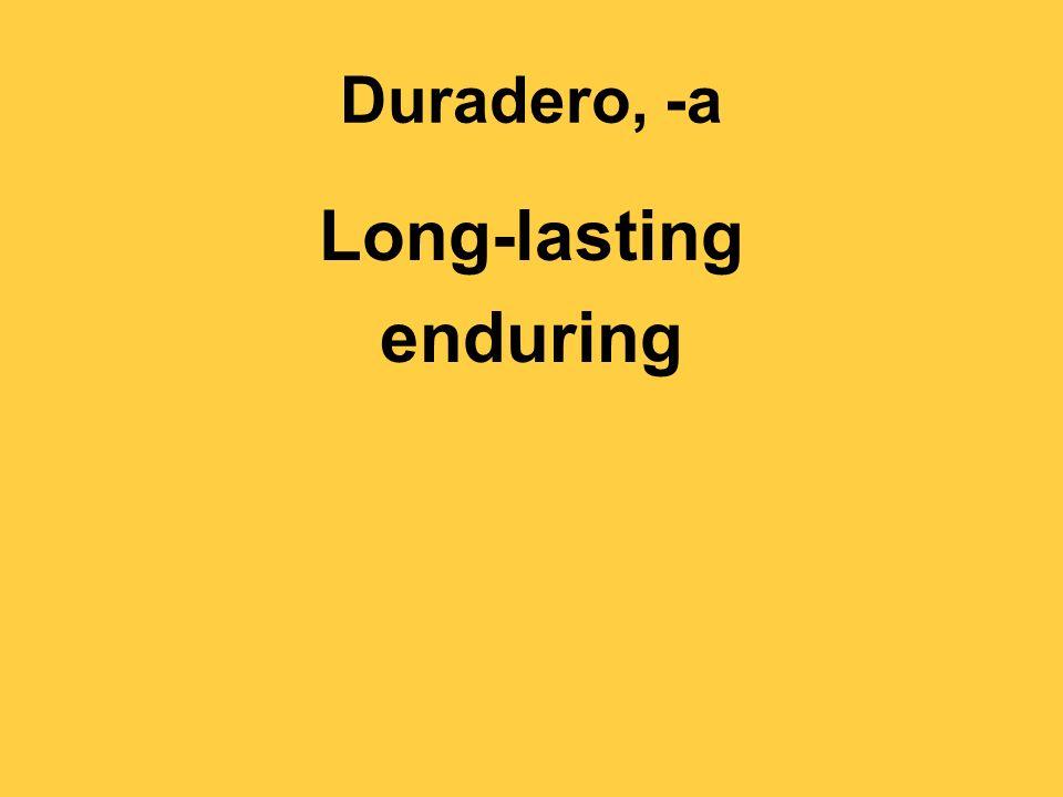 Duradero, -a Long-lasting enduring