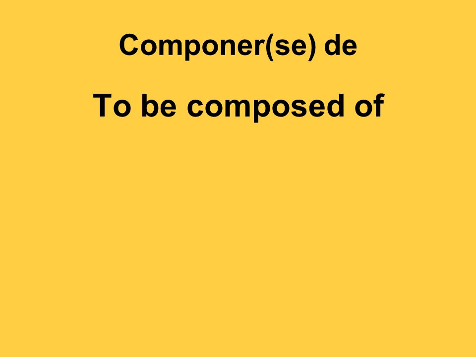 Componer(se) de To be composed of