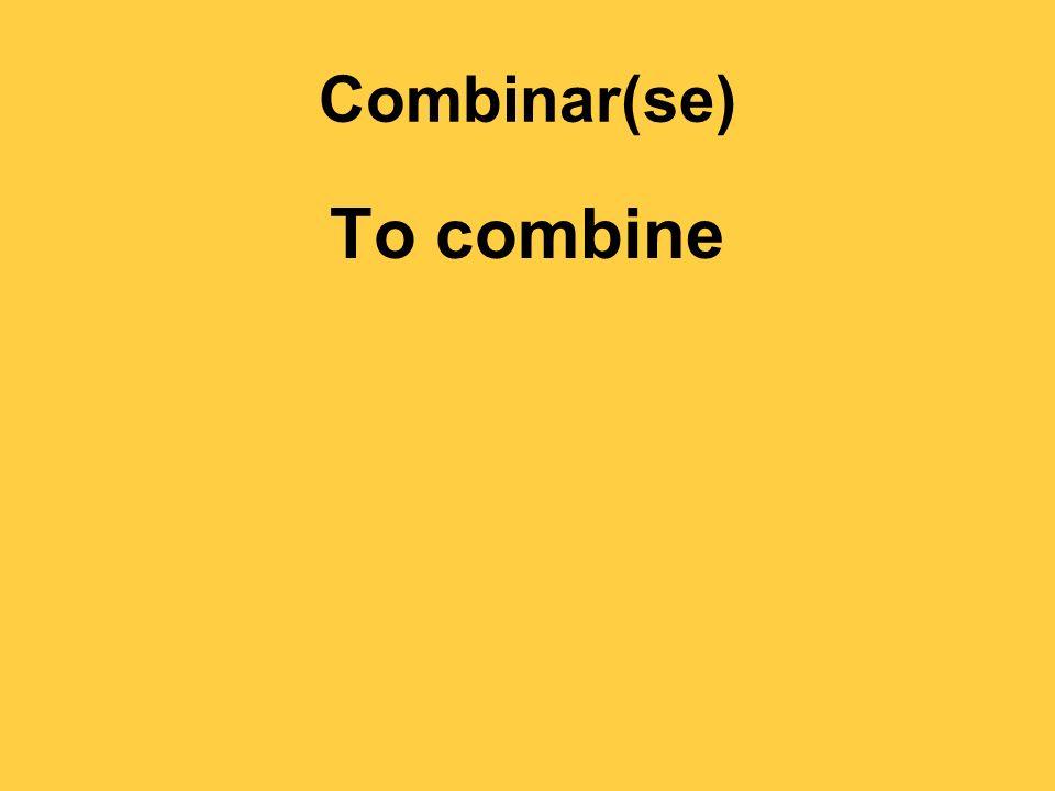 Combinar(se) To combine