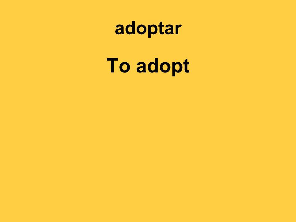 adoptar To adopt