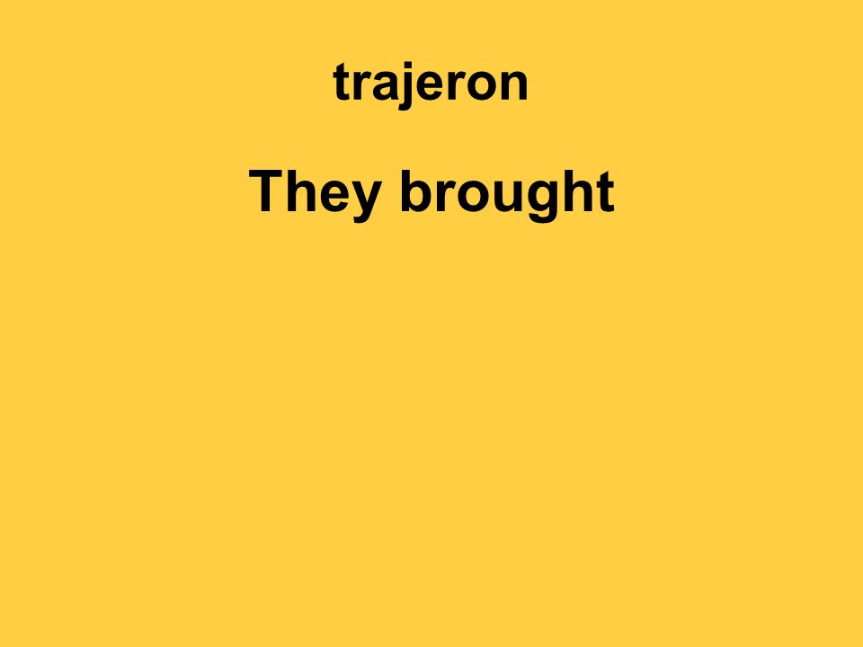 trajeron They brought
