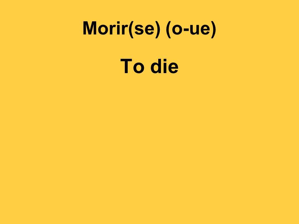 Morir(se) (o-ue) To die