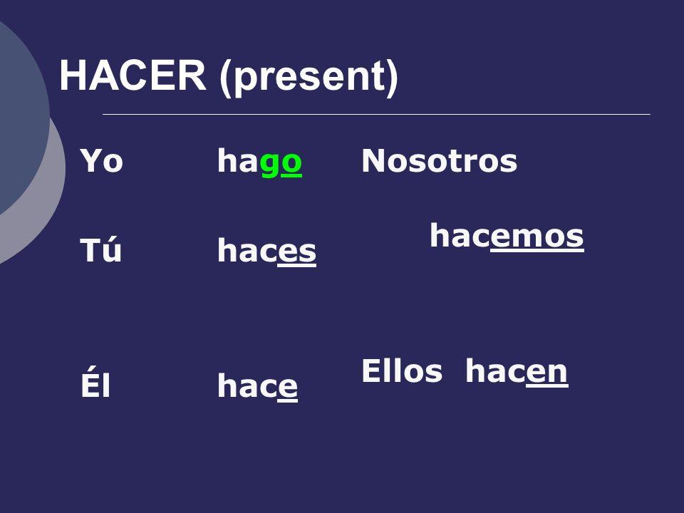 HACER (present) Yohago Túhaces Élhace Nosotros hacemos Ellos hacen