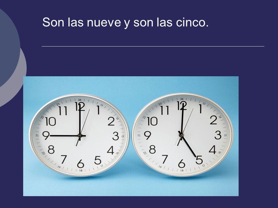 Son las nueve y son las cinco.