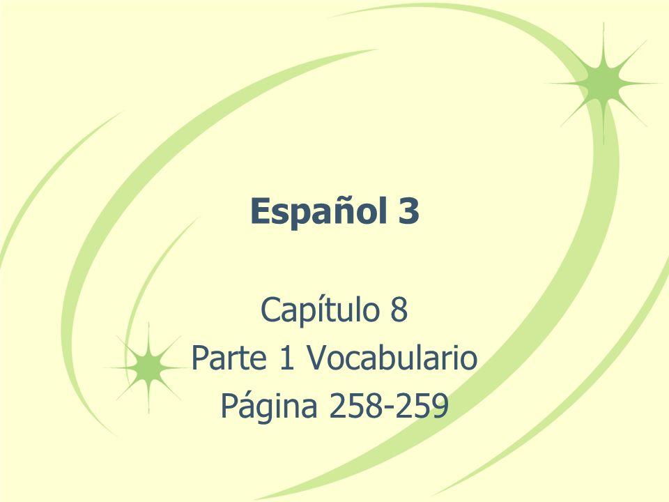 Español 3 Capítulo 8 Parte 1 Vocabulario Página 258-259
