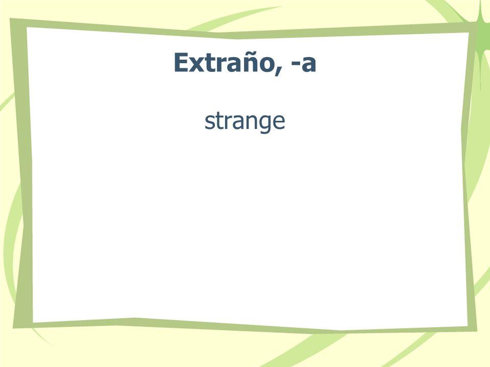 Extraño, -a strange
