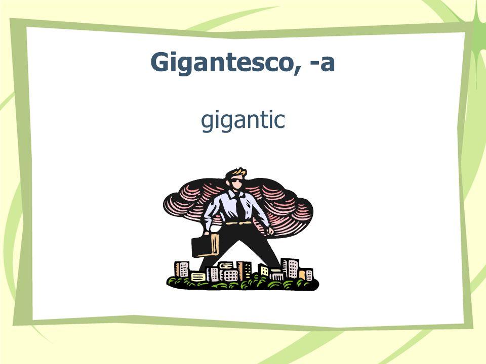 Gigantesco, -a gigantic