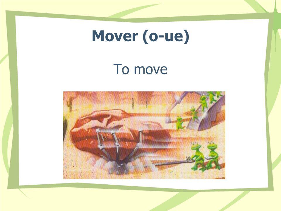 Mover (o-ue) To move