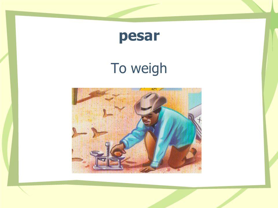 pesar To weigh
