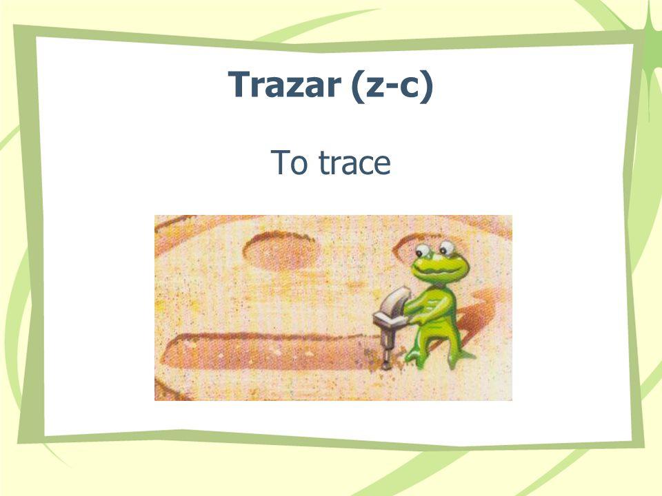 Trazar (z-c) To trace