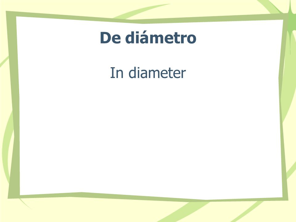De diámetro In diameter