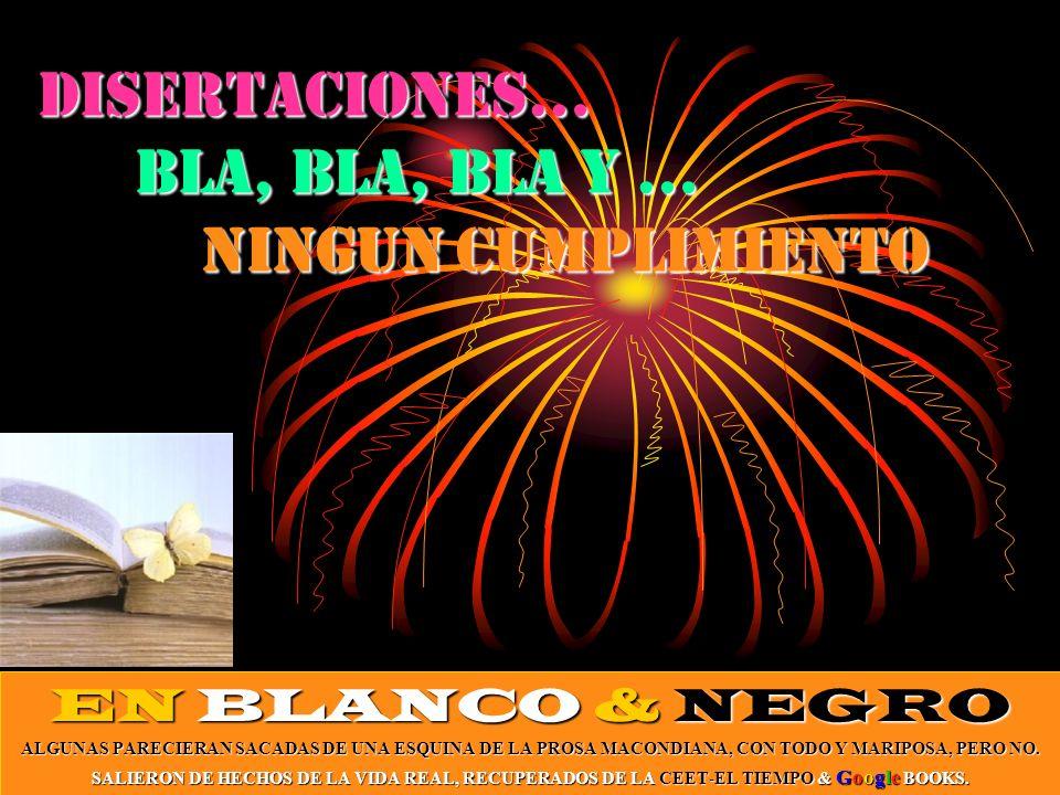 DISERTACIONES… bla, bla, bla y … NINGUNCUMPLIMIENTO DISERTACIONES… bla, bla, bla y … NINGUN CUMPLIMIENTO ENBLANCO& NEGRO EN BLANCO & NEGRO ALGUNAS PAR