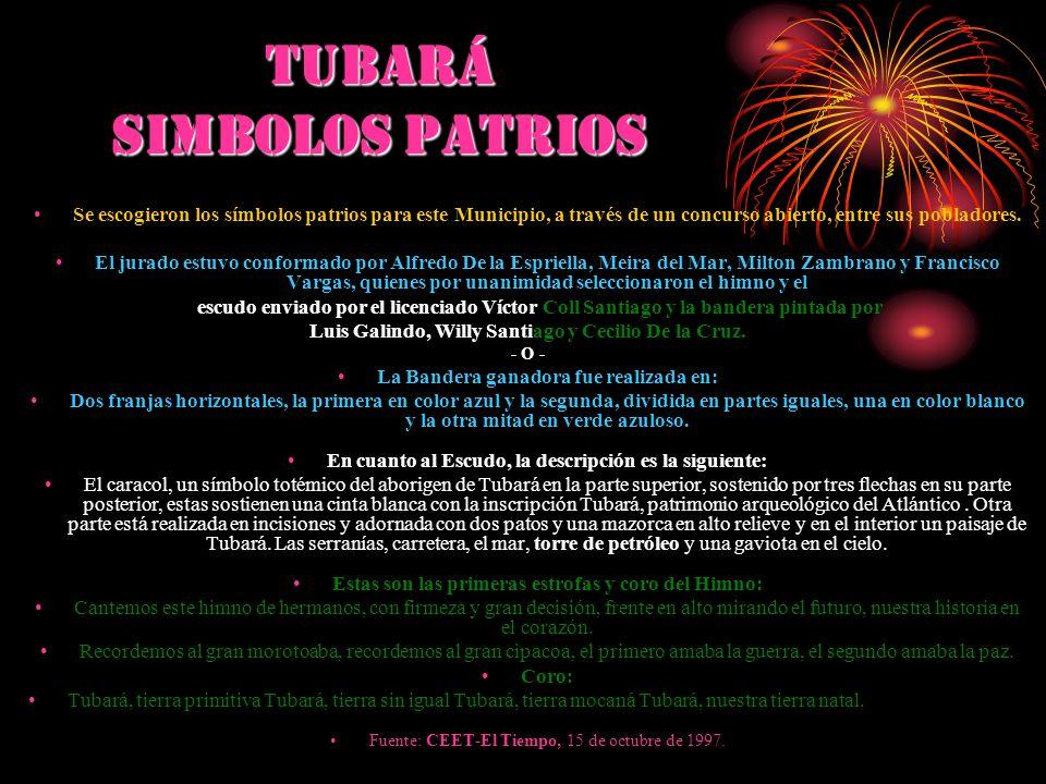 TUBArá SIMBOLOS PATRIOS Se escogieron los símbolos patrios para este Municipio, a través de un concurso abierto, entre sus pobladores. El jurado estuv