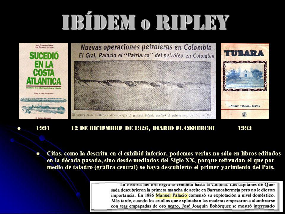 IBídem o RIPLEY 1991 12 de diciembre de 1926, diario El Comercio 1993 Citas, como la descrita en el exhibid inferior, podemos verlas no sólo en libros