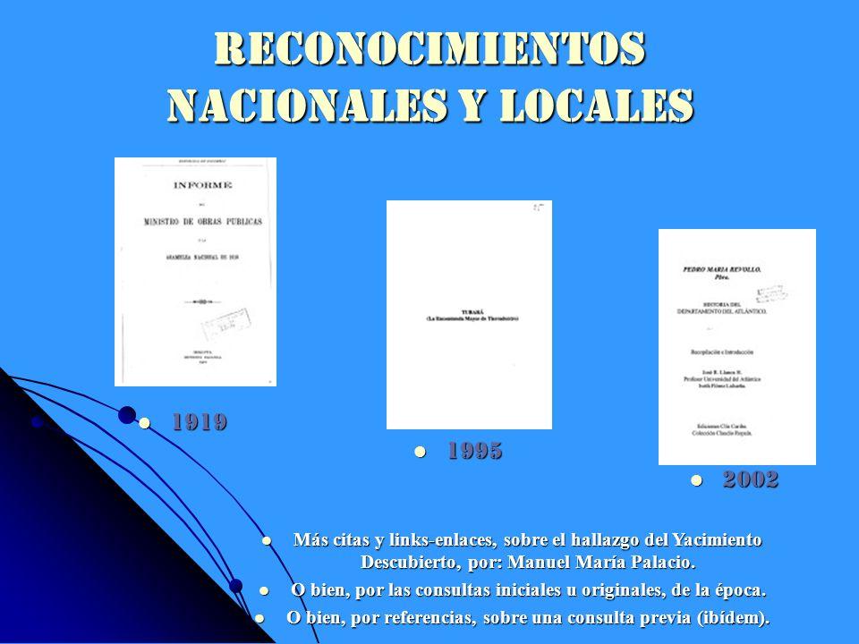 RECONOCIMIENTOS NACIONALES Y LOCALES 1919 1919 1995 1995 2002 2002 Más citas y links-enlaces, sobre el hallazgo del Yacimiento Descubierto, por: Manue