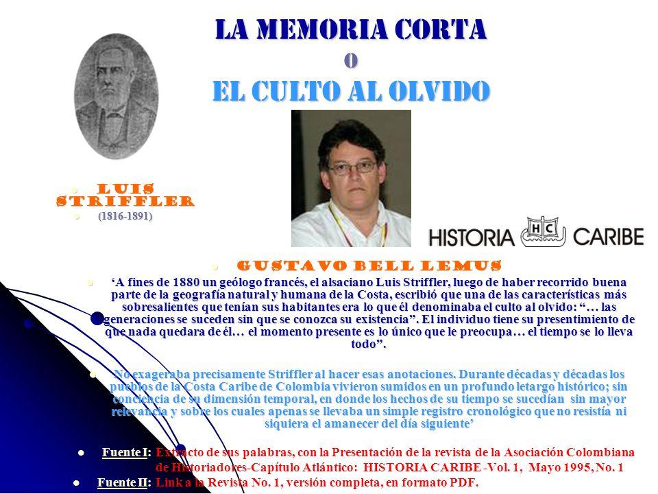LA MEMORIA CORTA o EL CULTO AL OLVIDO LUIS STRIFFLER LUIS STRIFFLER (1816-1891) (1816-1891) Gustavo Bell Lemus Gustavo Bell Lemus A fines de 1880 un g