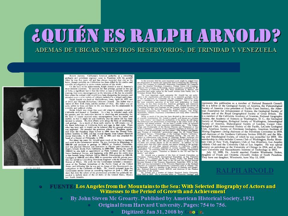 ¿Quién es Ralph Arnold? ADEMAS DE UBICAR NUESTROS RESERVORIOS, DE TRINIDAD Y VENEZUELA FUENTE:Los Angeles from the Mountains to the Sea: With Selected