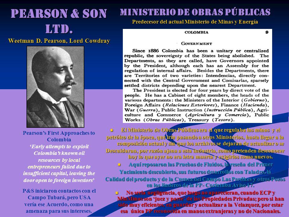 PEARSON & SON Ltd. Weetman D. Pearson, Lord Cowdray El Ministerio de Obras Públicas era el que regulaba las minas y el El Ministerio de Obras Públicas