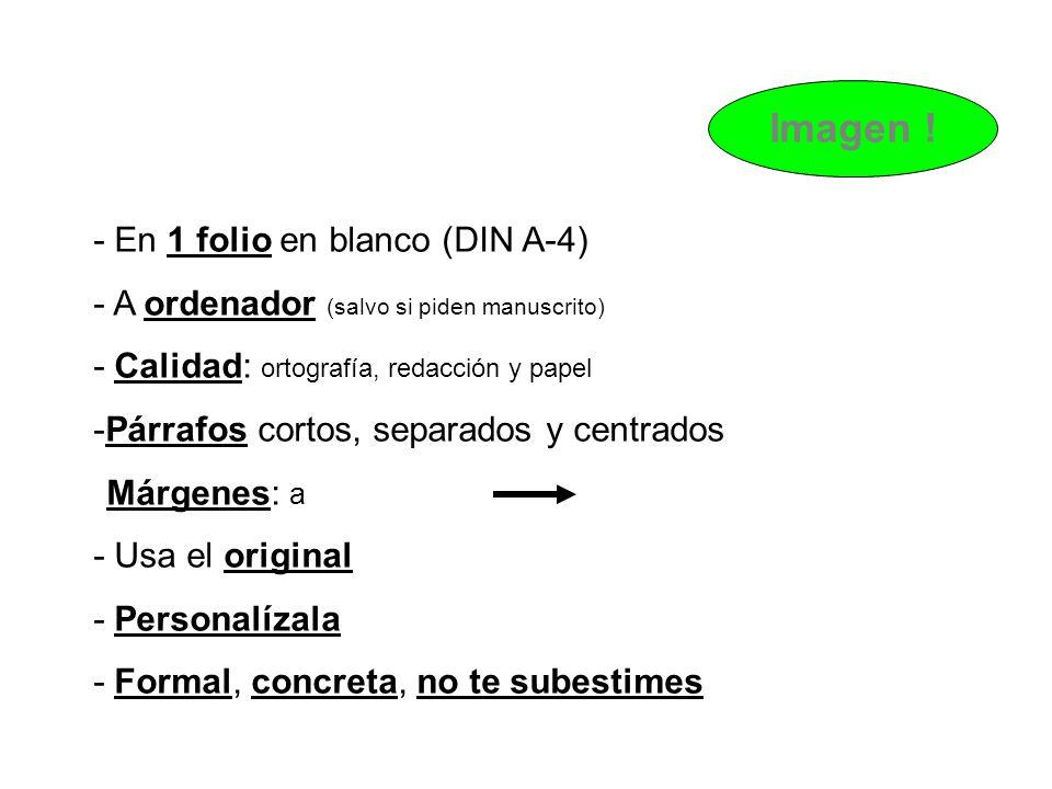 - En 1 folio en blanco (DIN A-4) - A ordenador (salvo si piden manuscrito) - Calidad: ortografía, redacción y papel -Párrafos cortos, separados y cent