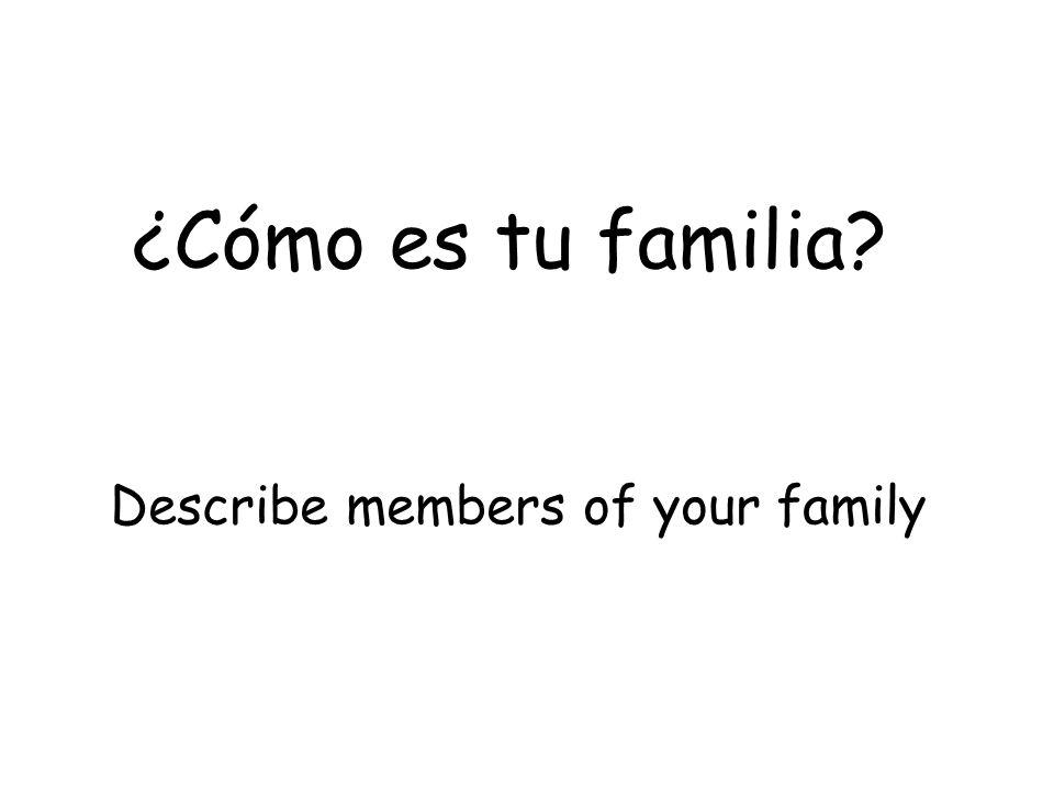 Describe members of your family ¿Cómo es tu familia?