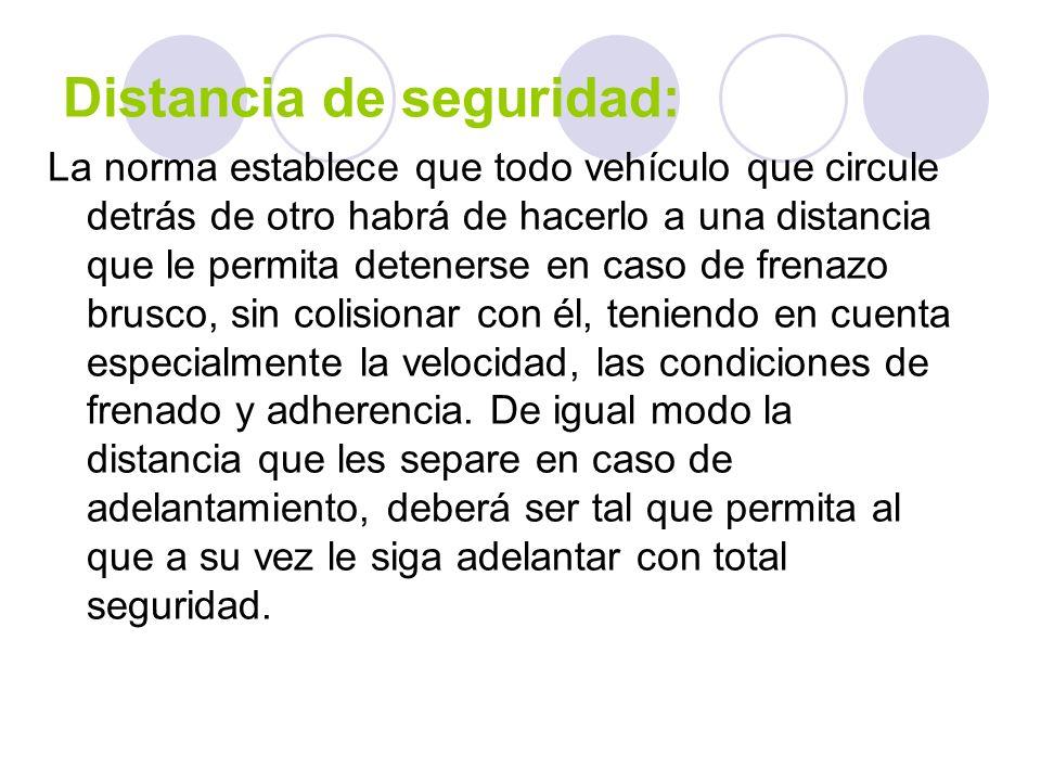 Distancia de seguridad: La norma establece que todo vehículo que circule detrás de otro habrá de hacerlo a una distancia que le permita detenerse en c