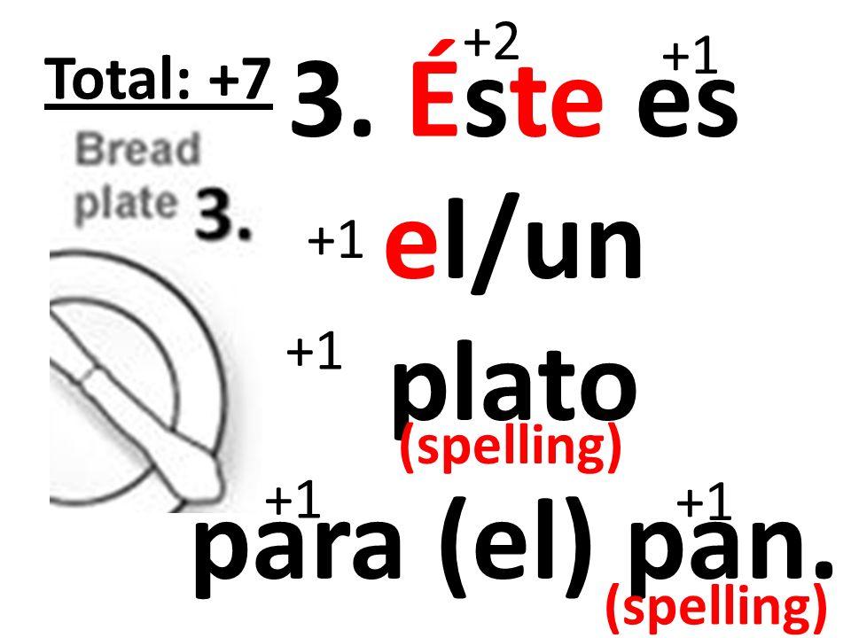 4. Éste es el/un vaso. +2 +1 Total: +5 (spelling)