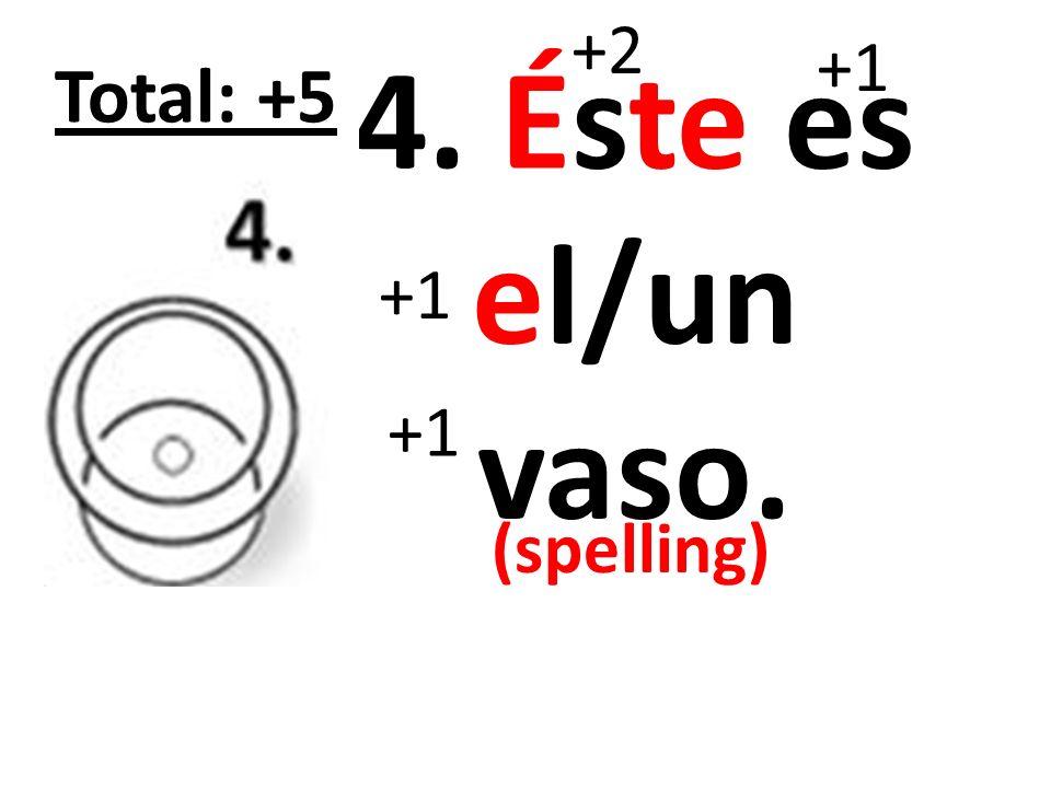 5. Ésta es la/una jarra. +2 +1 Total: +5 (spelling)