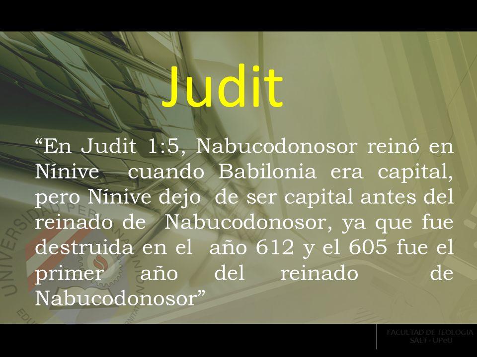 En Judit 1:5, Nabucodonosor reinó en Nínive cuando Babilonia era capital, pero Nínive dejo de ser capital antes del reinado de Nabucodonosor, ya que f